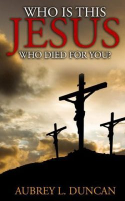 book-who-is-this-jesus-who-died-for-you-by-audrey-l-duncan